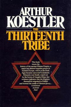 The Thirteenth Tribe by - The Khazar Empire And Its Heritage by: Arthur Koestler